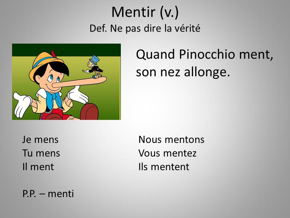 Mentir (v.) Def. Ne pas dire la vérité