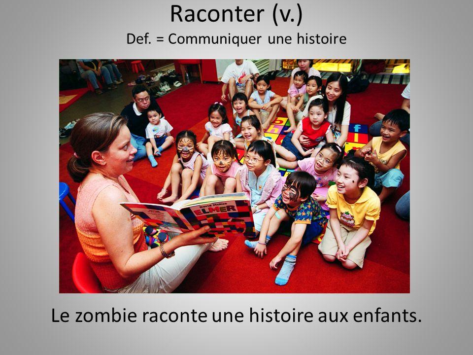 Raconter (v.) Def. = Communiquer une histoire