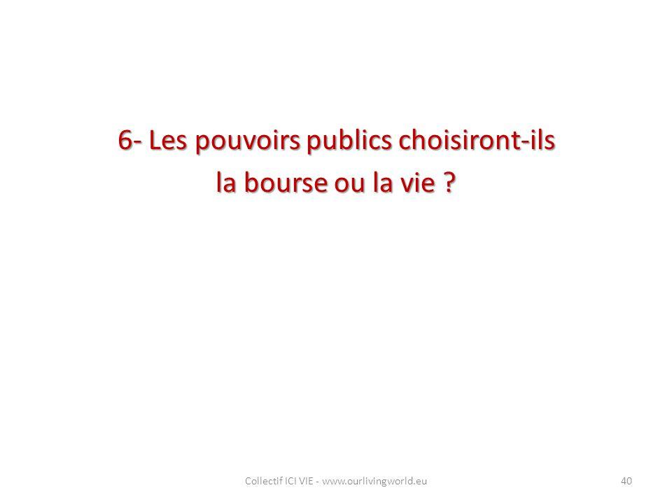 6- Les pouvoirs publics choisiront-ils la bourse ou la vie