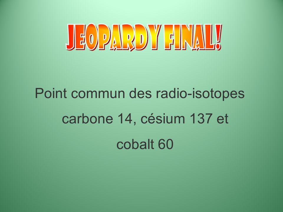 Point commun des radio-isotopes carbone 14, césium 137 et cobalt 60