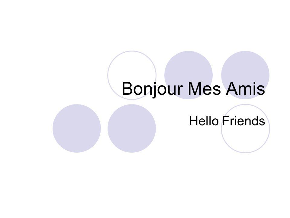 Bonjour Mes Amis Hello Friends
