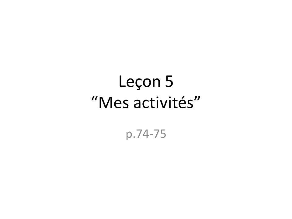 Leçon 5 Mes activités p.74-75