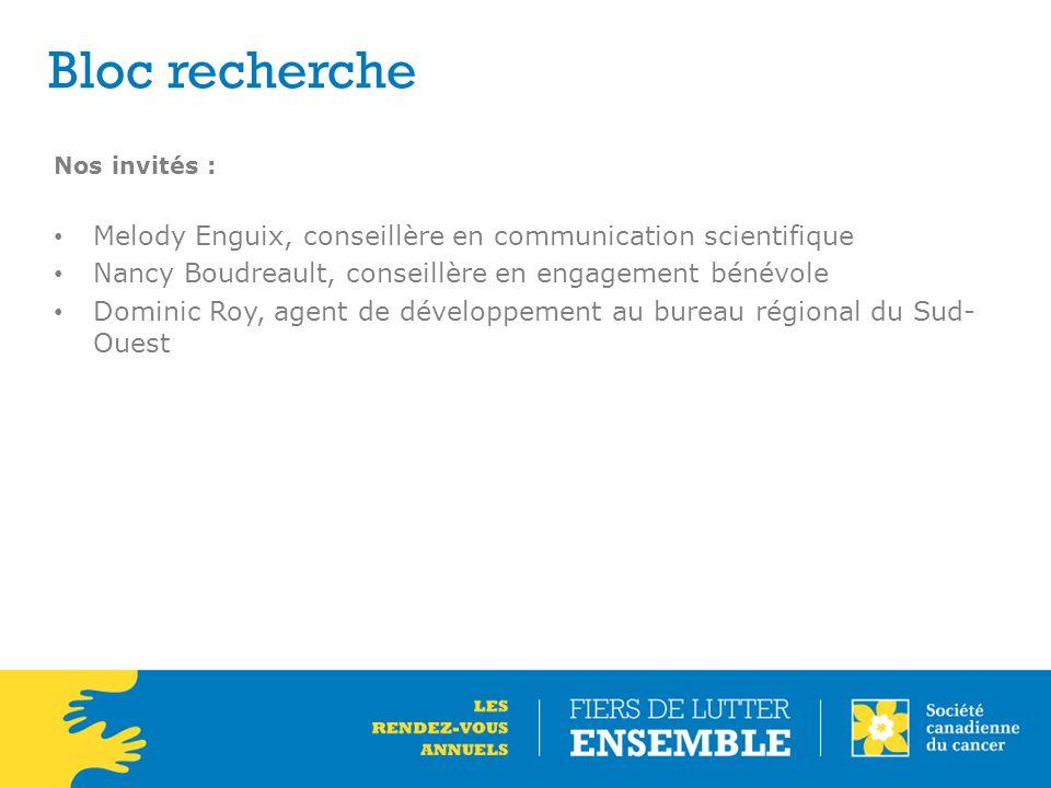 Bloc recherche Nos invités : Melody Enguix, conseillère en communication scientifique. Nancy Boudreault, conseillère en engagement bénévole.