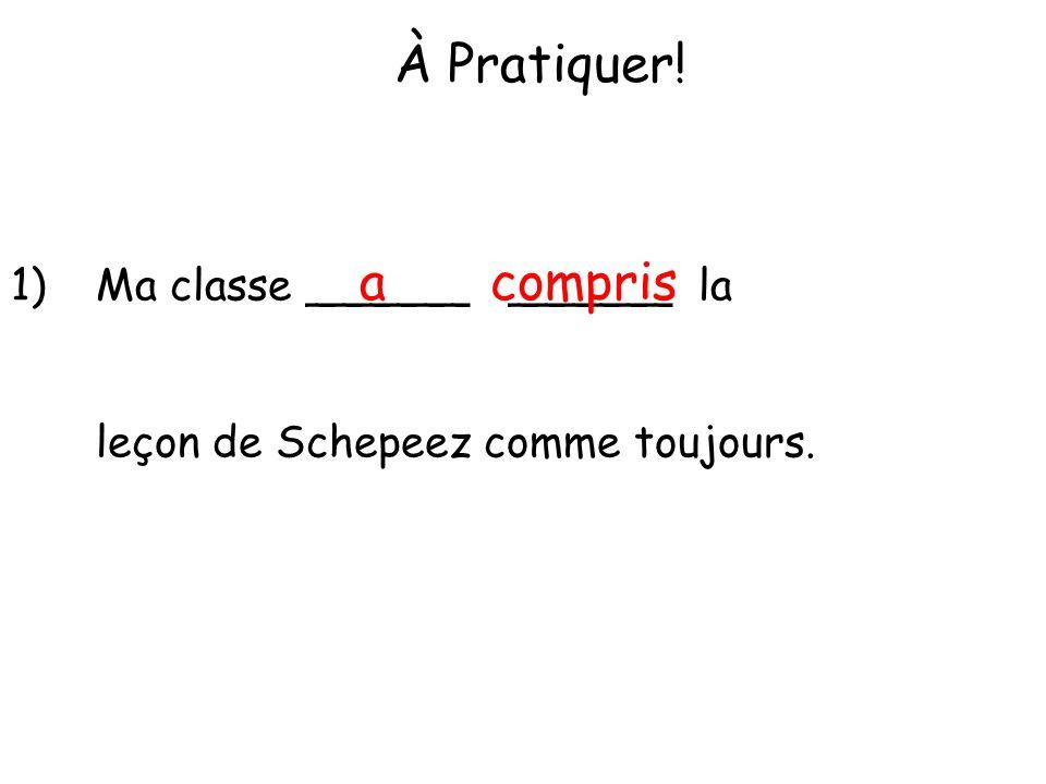 À Pratiquer! a compris Ma classe ______ ______ la