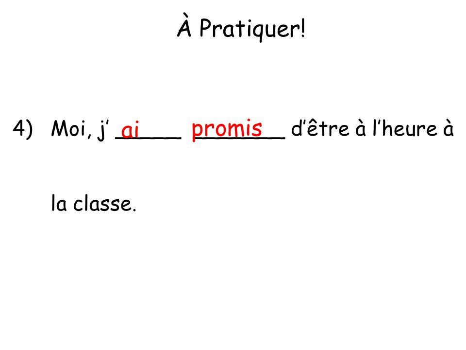 À Pratiquer! promis ai 4) Moi, j' _____ _______ d'être à l'heure à