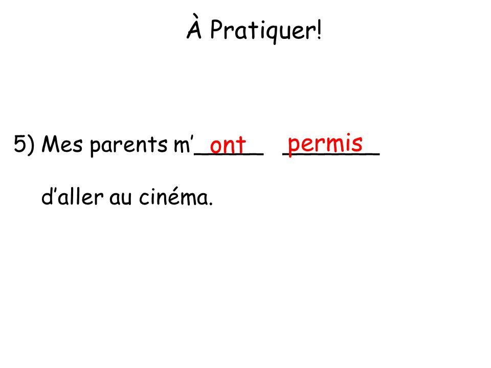 À Pratiquer! ont permis Mes parents m'_____ _______ d'aller au cinéma.