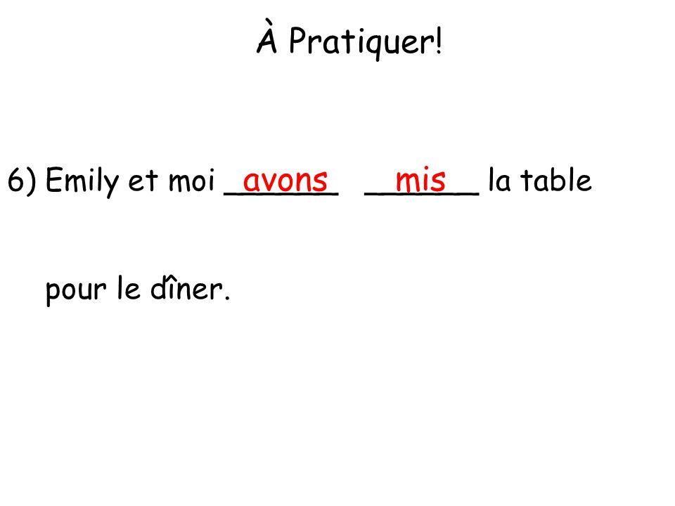 À Pratiquer! avons mis Emily et moi ______ ______ la table