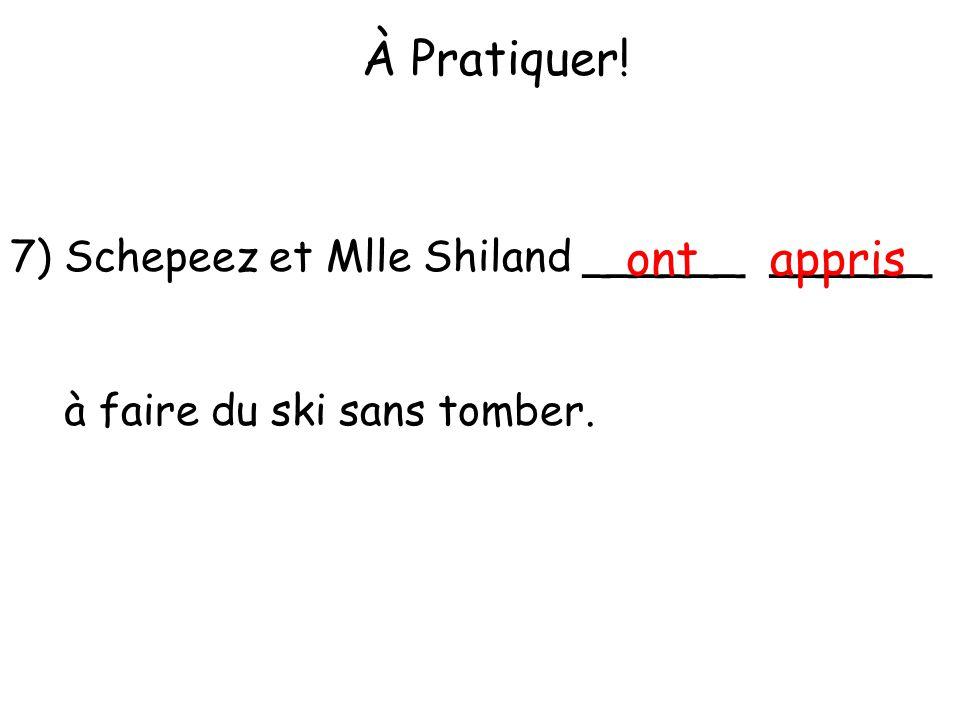À Pratiquer! ont appris 7) Schepeez et Mlle Shiland ______ ______