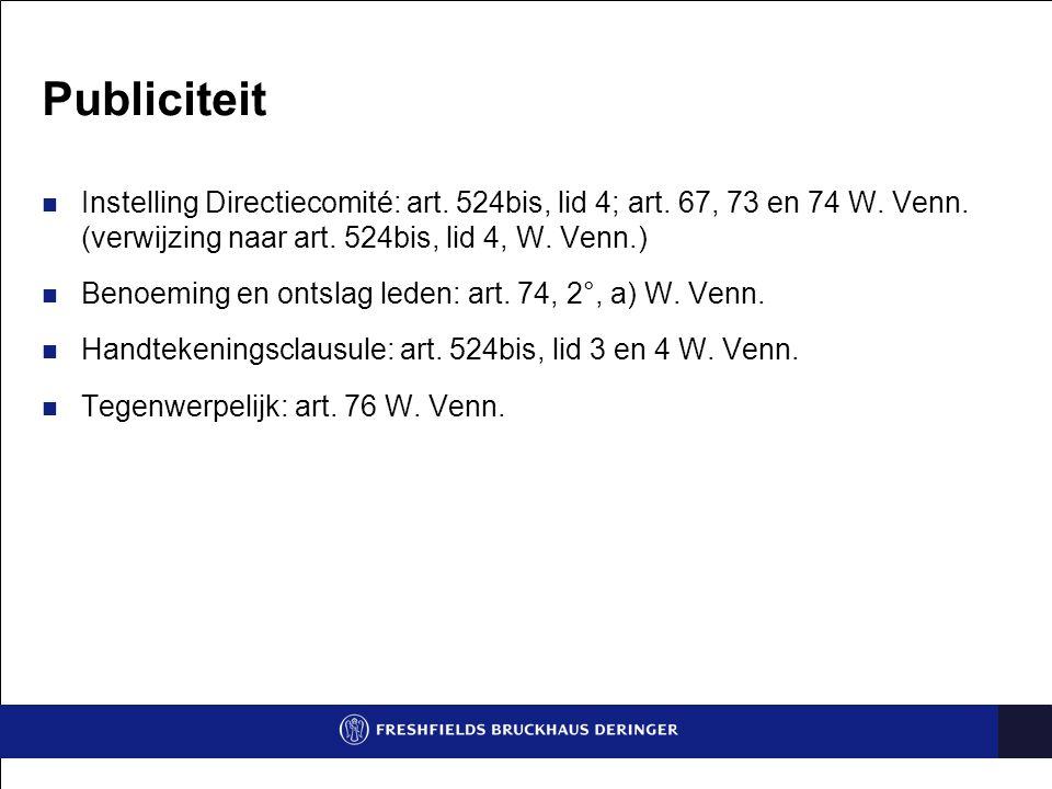 Publiciteit Instelling Directiecomité: art. 524bis, lid 4; art. 67, 73 en 74 W. Venn. (verwijzing naar art. 524bis, lid 4, W. Venn.)