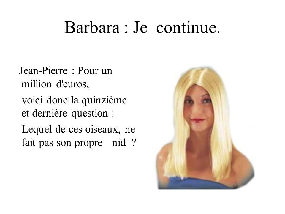 Barbara : Je continue. Jean-Pierre : Pour un million d euros,