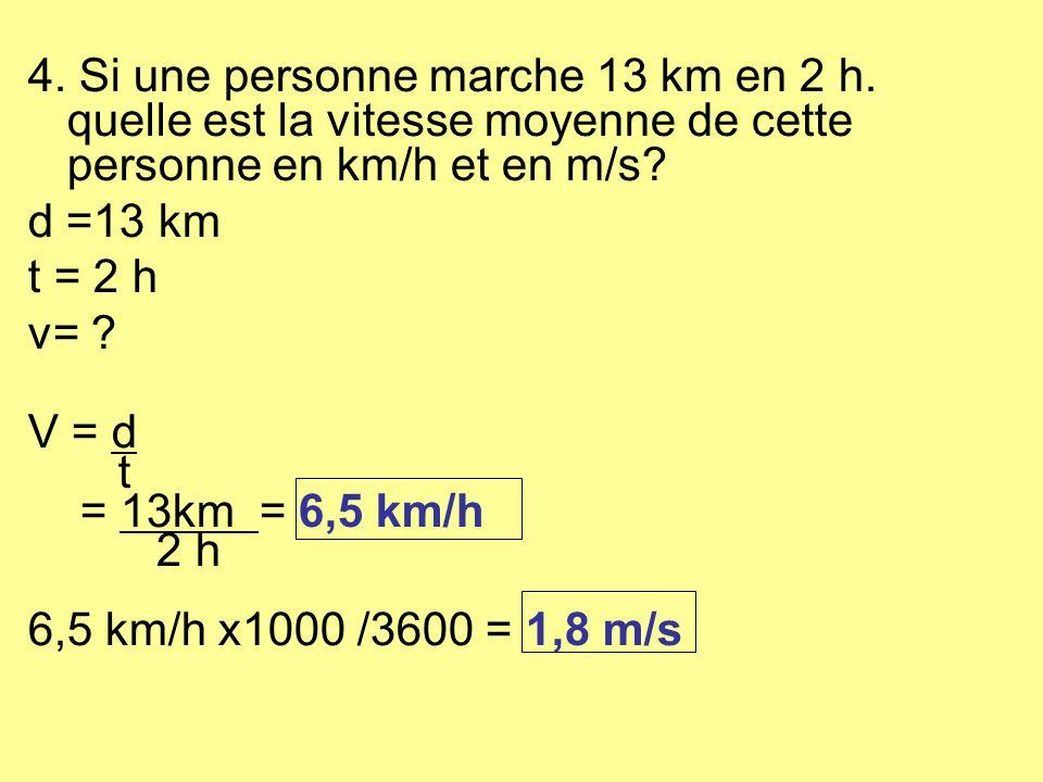 4. Si une personne marche 13 km en 2 h