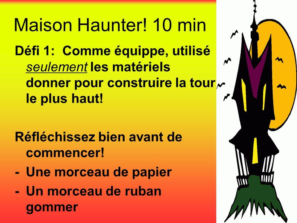 Maison Haunter! 10 min Défi 1: Comme équippe, utilisé seulement les matériels donner pour construire la tour le plus haut!