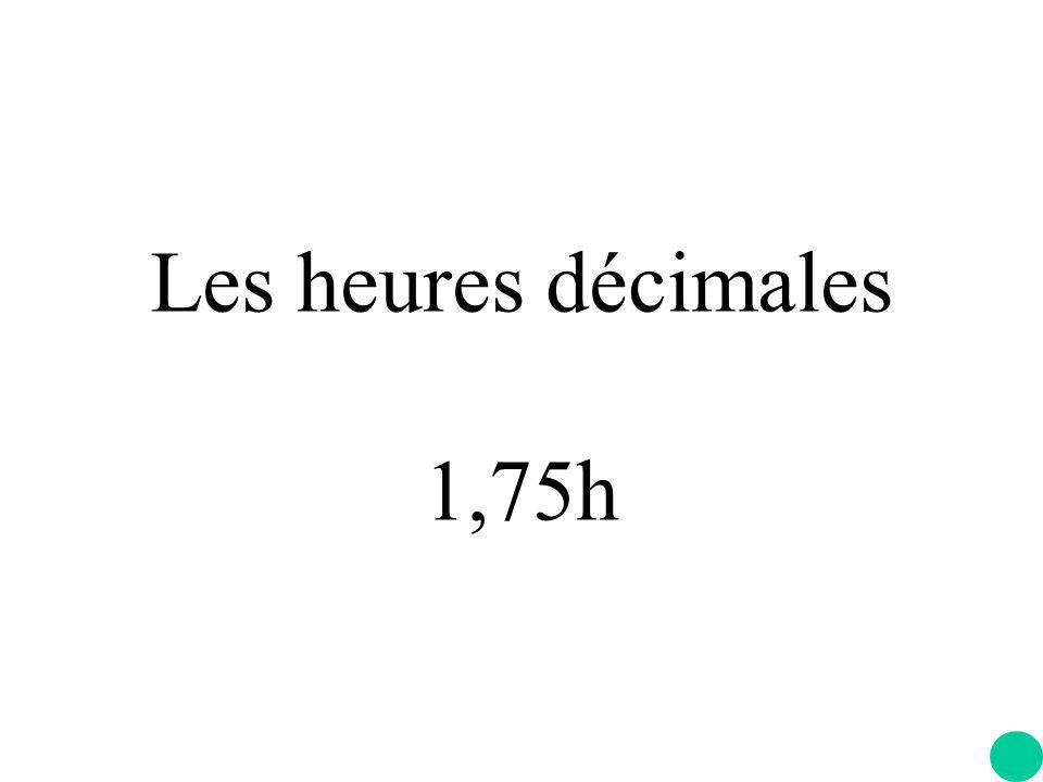 Les heures décimales 1,75h