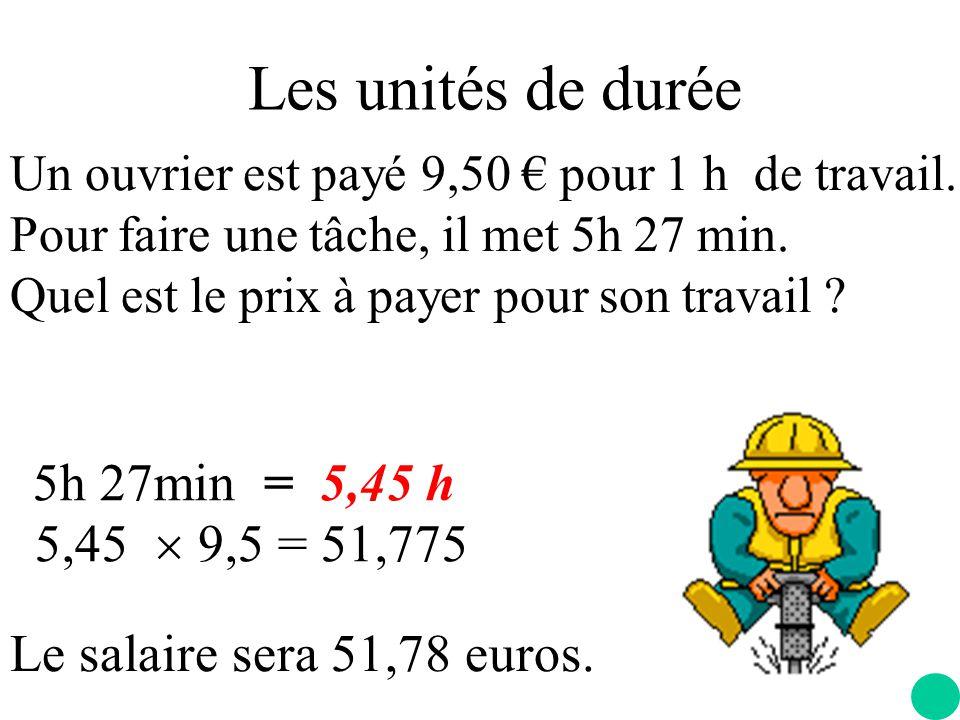 Les unités de durée 5h 27min = 5,45 h 5,45  9,5 = 51,775