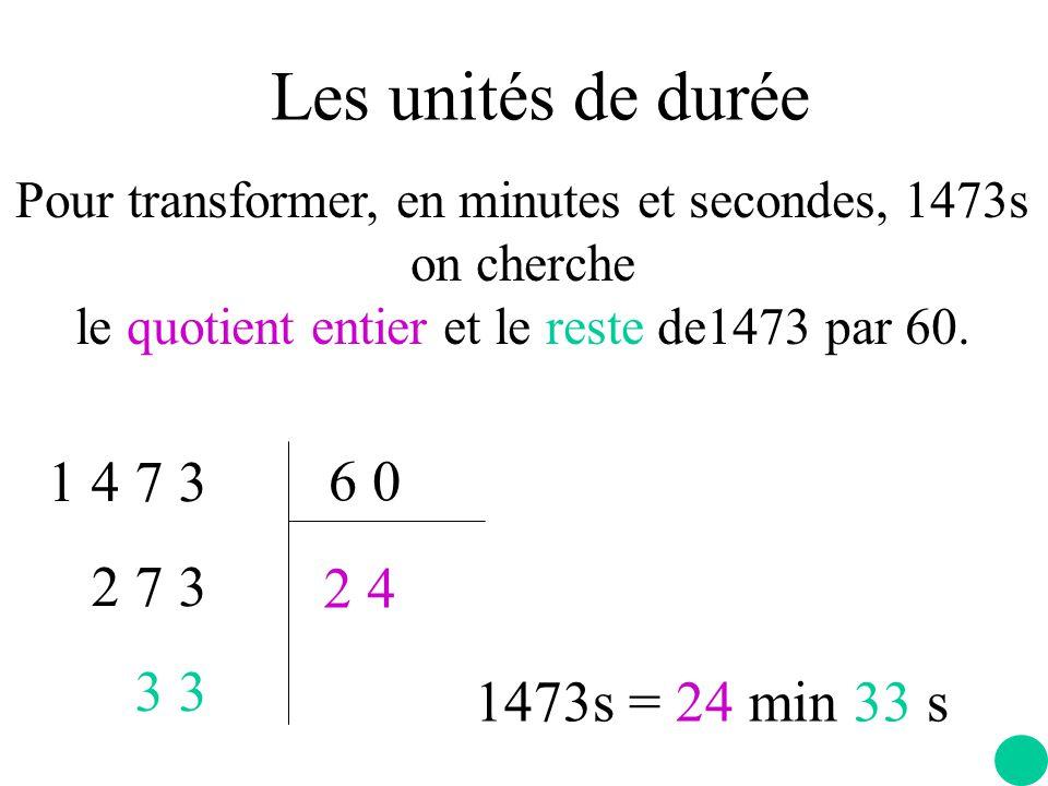 Les unités de durée 1 4 7 3 6 0 2 7 3 3 3 2 4 1473s = 24 min 33 s