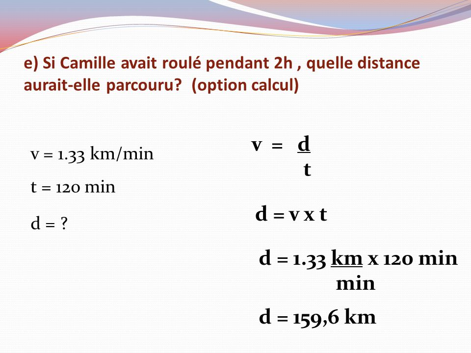 v = d t d = v x t d = 1.33 km x 120 min min d = 159,6 km