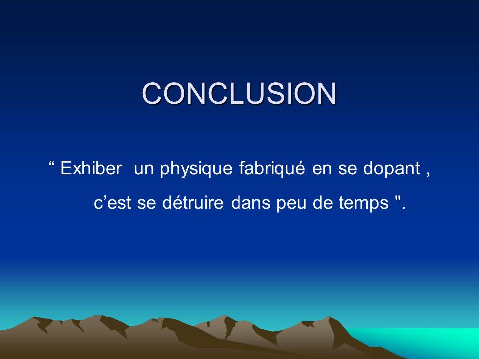 CONCLUSION Exhiber un physique fabriqué en se dopant ,