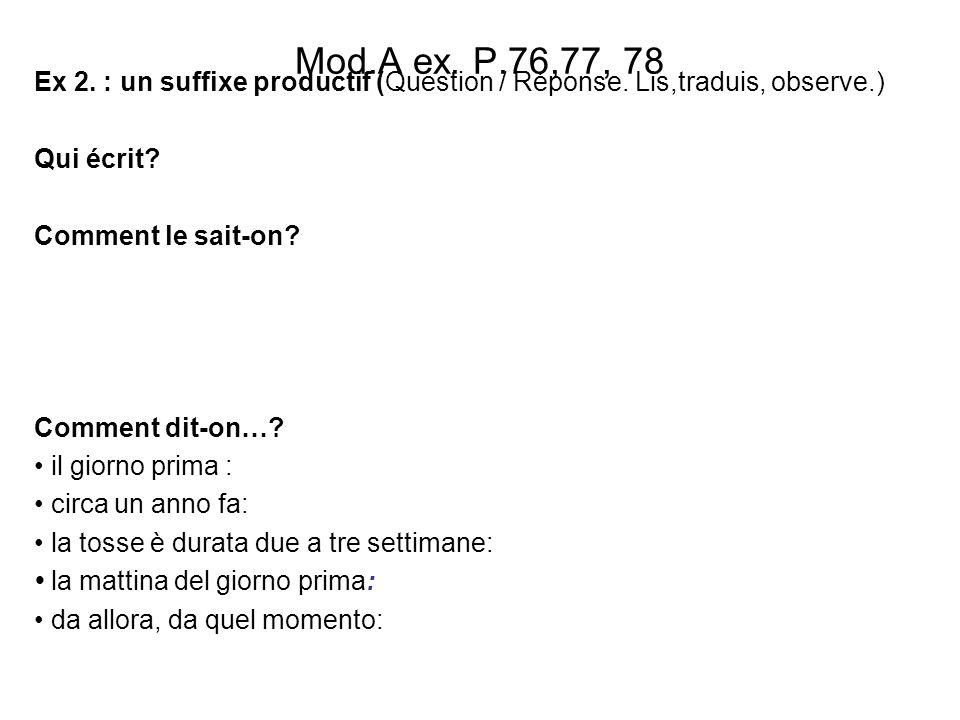 Mod.A ex. P.76,77, 78 Ex 2. : un suffixe productif (Question / Réponse. Lis,traduis, observe.) Qui écrit