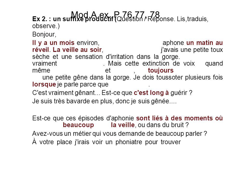 Mod.A ex. P.76,77, 78 Ex 2. : un suffixe productif (Question / Réponse. Lis,traduis, observe.) Bonjour,