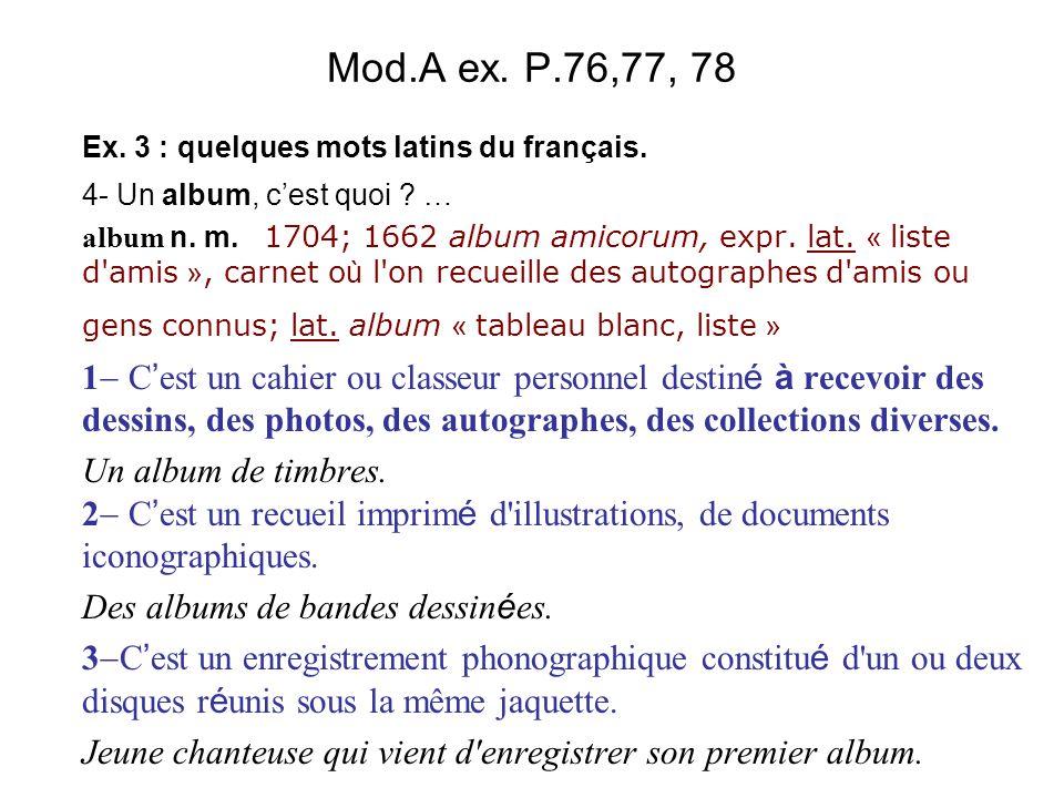 Mod.A ex. P.76,77, 78 Ex. 3 : quelques mots latins du français. 4- Un album, c'est quoi …