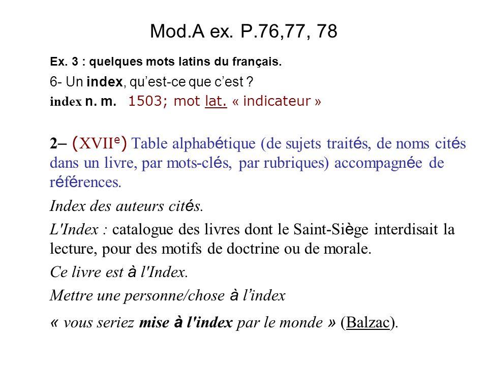 Mod.A ex. P.76,77, 78 Ex. 3 : quelques mots latins du français. 6- Un index, qu'est-ce que c'est