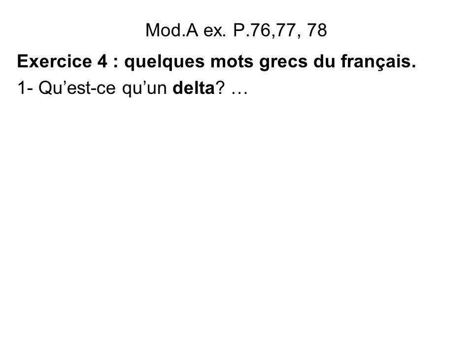 Mod.A ex. P.76,77, 78 Exercice 4 : quelques mots grecs du français. 1- Qu'est-ce qu'un delta …