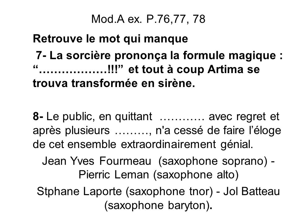 Stphane Laporte (saxophone tnor) - Jol Batteau (saxophone baryton).