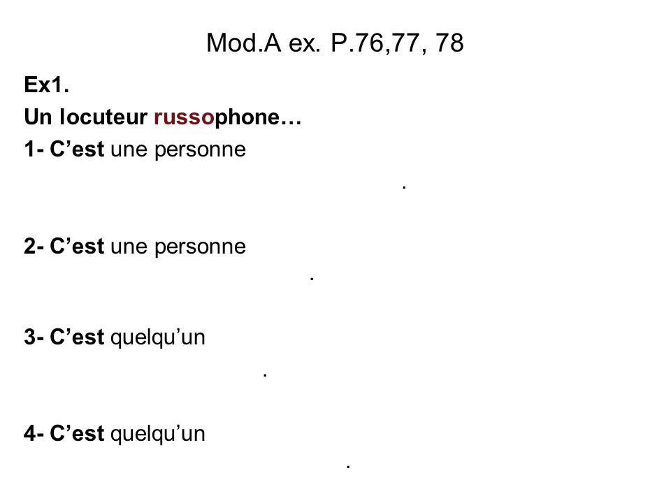 Mod.A ex. P.76,77, 78 Ex1. Un locuteur russophone…