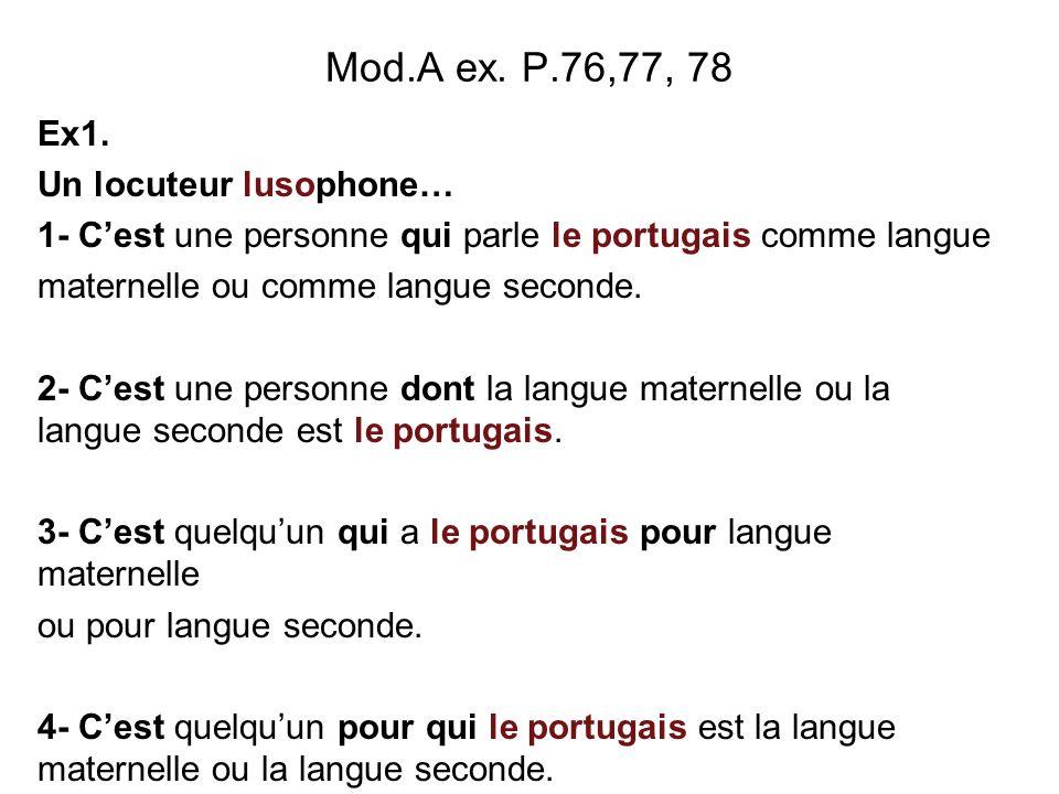 Mod.A ex. P.76,77, 78 Ex1. Un locuteur lusophone…