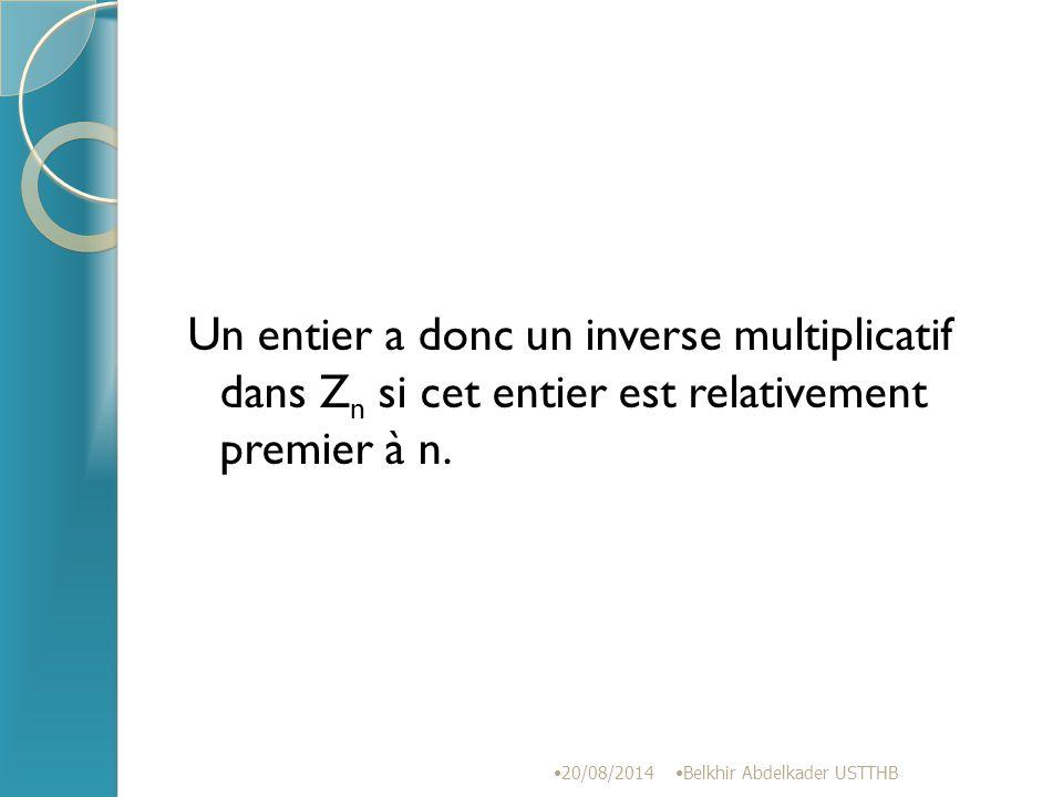 Un entier a donc un inverse multiplicatif dans Zn si cet entier est relativement premier à n.