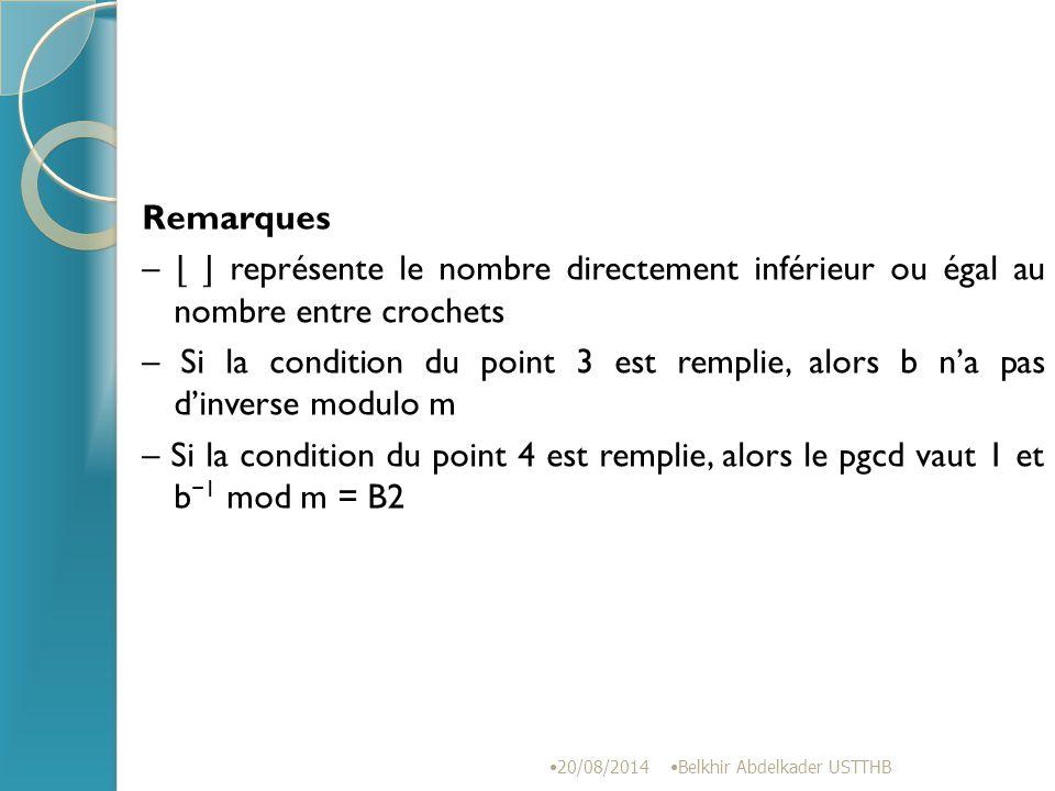 Remarques – ⌊ ⌋ représente le nombre directement inférieur ou égal au nombre entre crochets – Si la condition du point 3 est remplie, alors b n'a pas d'inverse modulo m – Si la condition du point 4 est remplie, alors le pgcd vaut 1 et b−1 mod m = B2