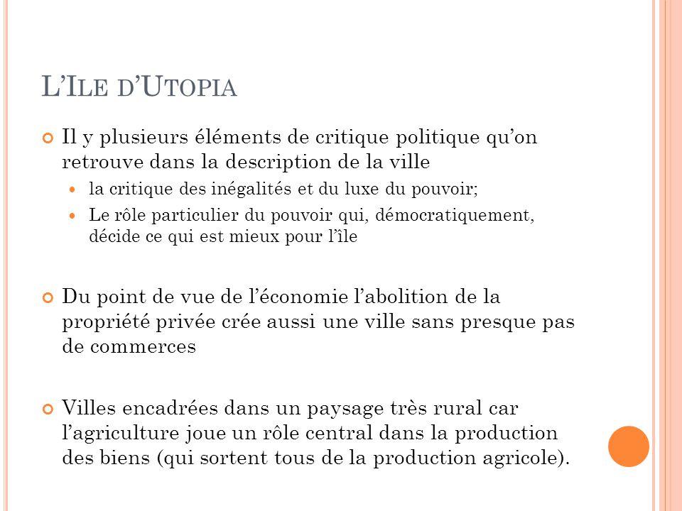 L'Ile d'Utopia Il y plusieurs éléments de critique politique qu'on retrouve dans la description de la ville.