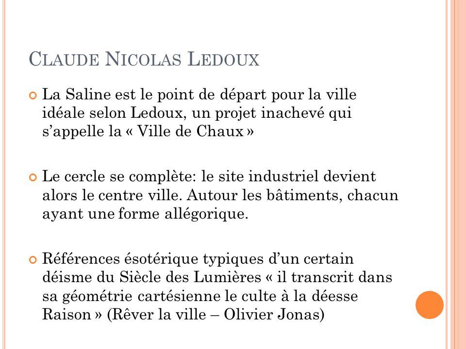 Claude Nicolas Ledoux La Saline est le point de départ pour la ville idéale selon Ledoux, un projet inachevé qui s'appelle la « Ville de Chaux »