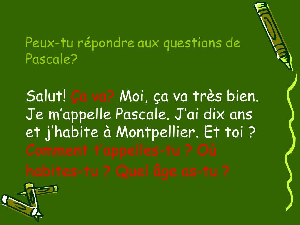 Peux-tu répondre aux questions de Pascale. Salut. Ça va