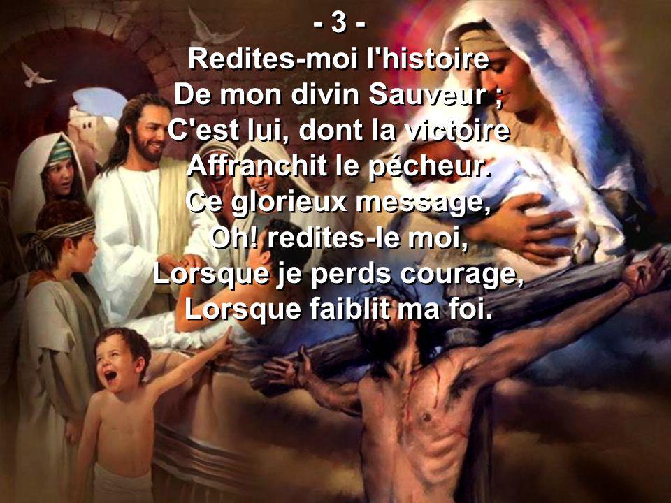 Redites-moi l histoire De mon divin Sauveur ;