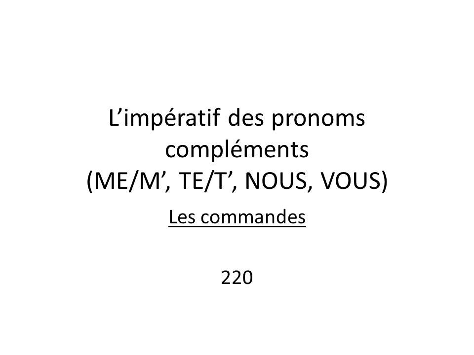 L'impératif des pronoms compléments (ME/M', TE/T', NOUS, VOUS)