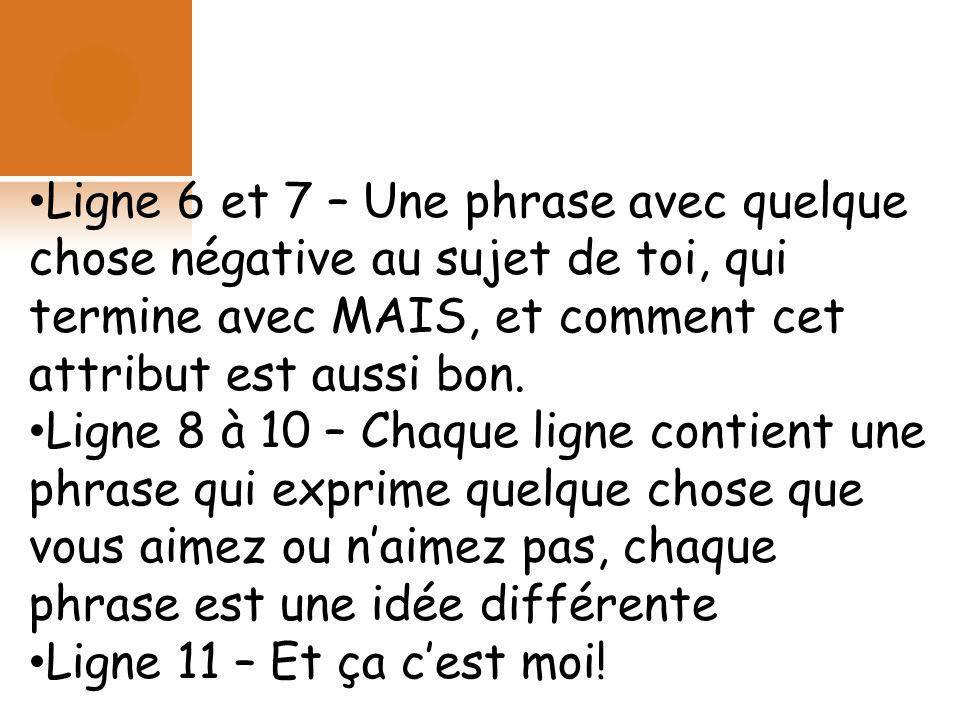 Ligne 6 et 7 – Une phrase avec quelque chose négative au sujet de toi, qui termine avec MAIS, et comment cet attribut est aussi bon.