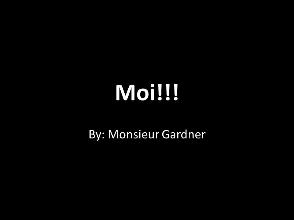 Moi!!! By: Monsieur Gardner