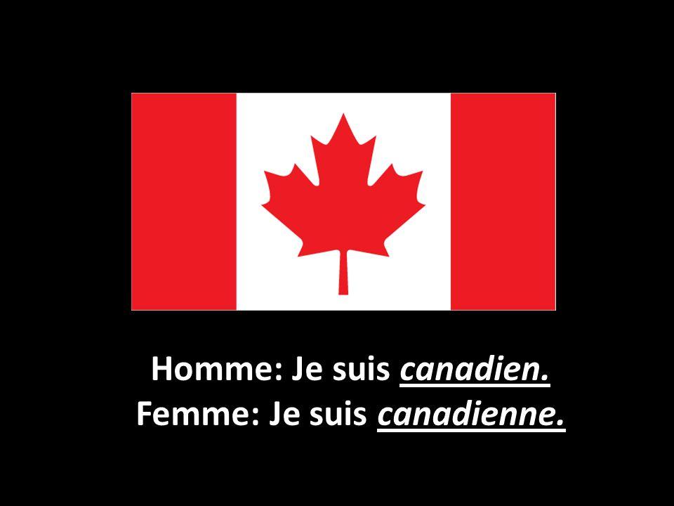 Homme: Je suis canadien. Femme: Je suis canadienne.