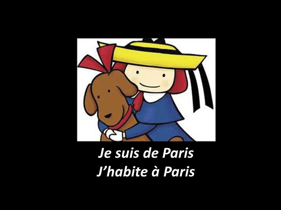 Je suis de Paris J'habite à Paris