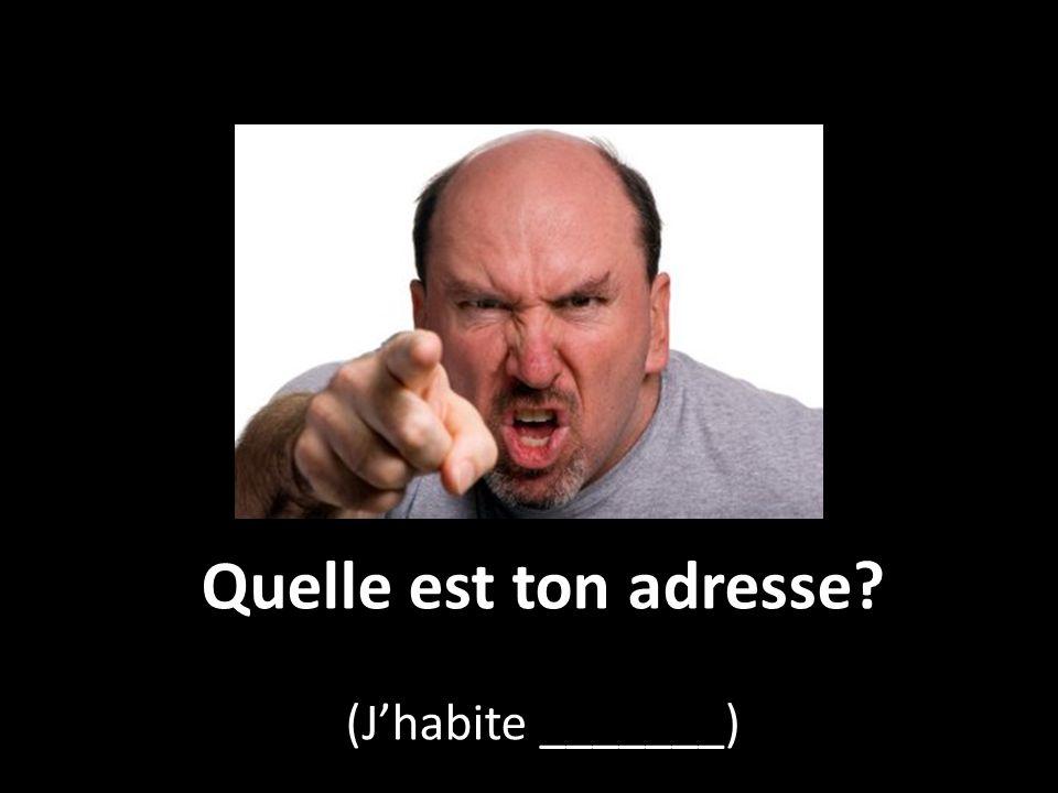Quelle est ton adresse (J'habite _______)