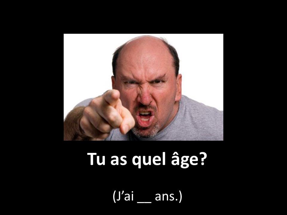 Tu as quel âge (J'ai __ ans.)