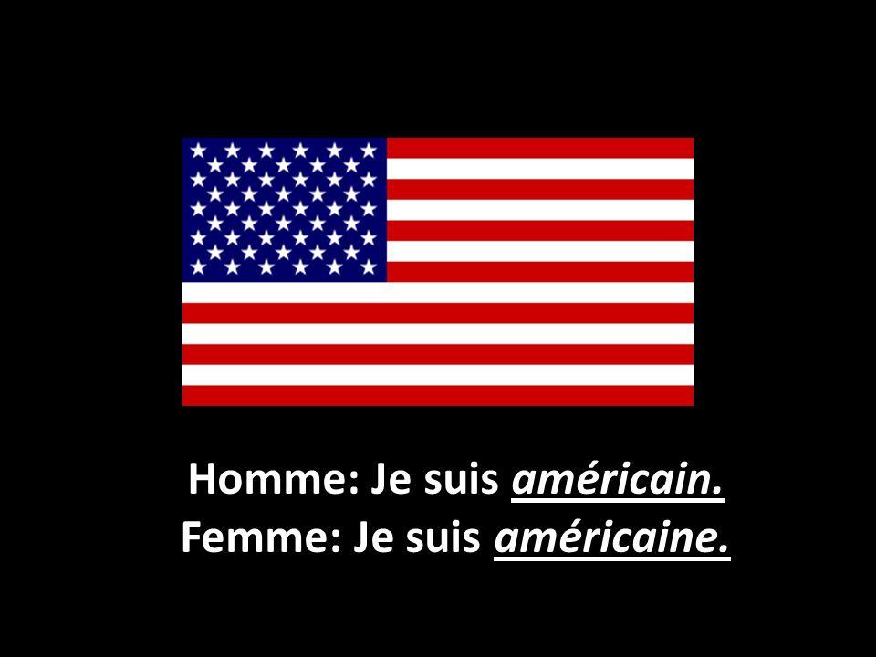 Homme: Je suis américain. Femme: Je suis américaine.