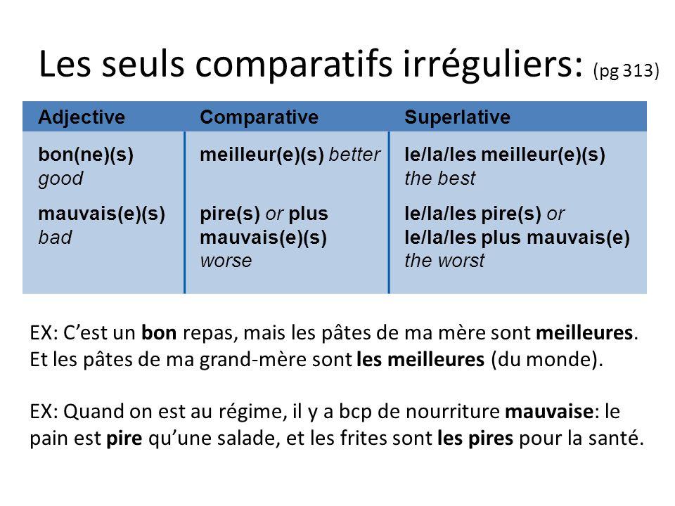 Les seuls comparatifs irréguliers: (pg 313)