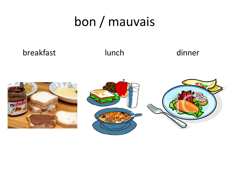 bon / mauvais breakfast lunch dinner