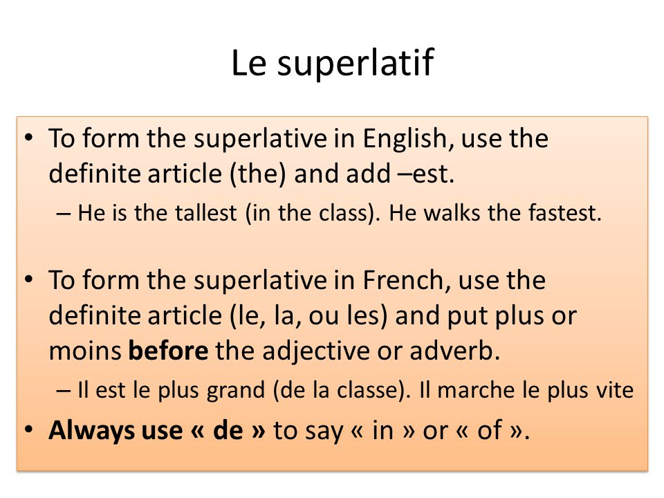 Le superlatif To form the superlative in English, use the definite article (the) and add –est.