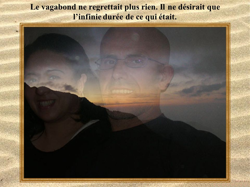 Le vagabond ne regrettait plus rien
