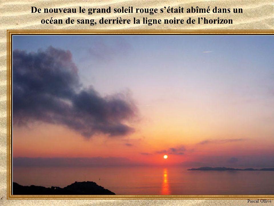 De nouveau le grand soleil rouge s'était abîmé dans un océan de sang, derrière la ligne noire de l'horizon