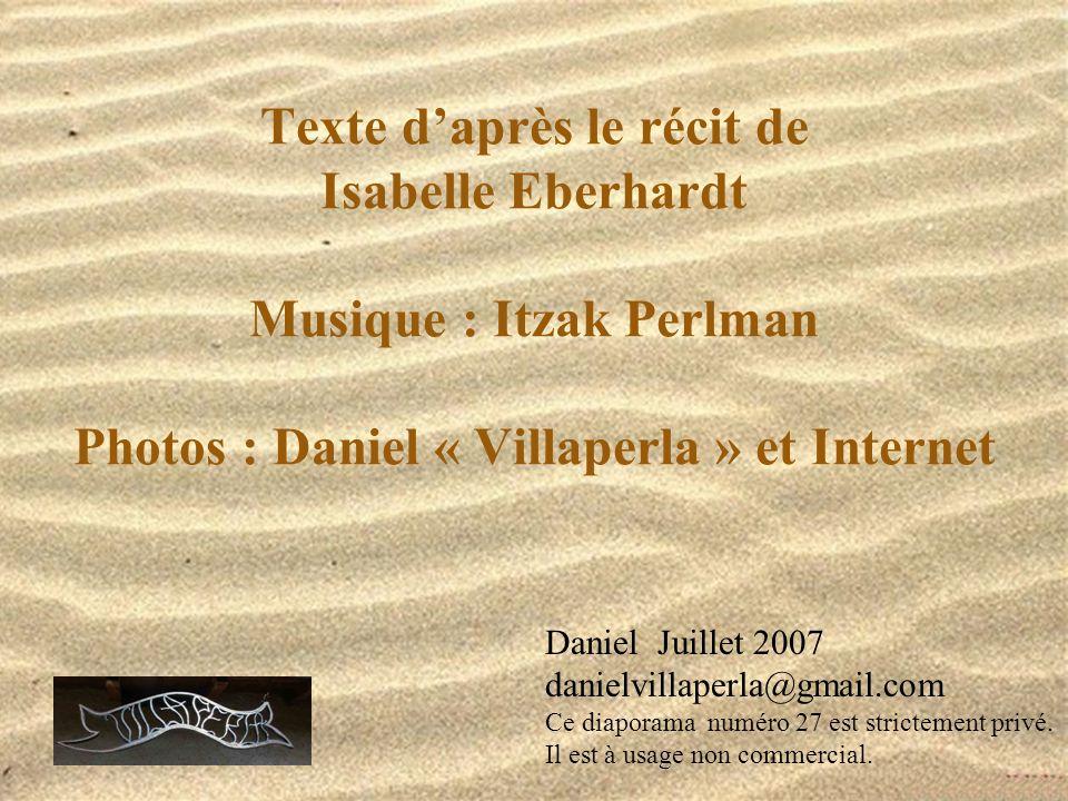 Texte d'après le récit de Isabelle Eberhardt Musique : Itzak Perlman Photos : Daniel « Villaperla » et Internet