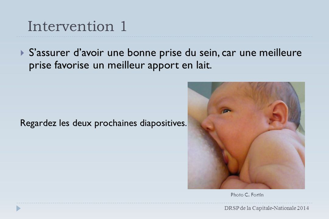 Intervention 1 S'assurer d'avoir une bonne prise du sein, car une meilleure prise favorise un meilleur apport en lait.